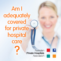 Am I adequately covered for private hospital care?